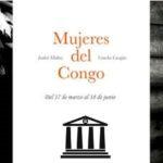 Mujeres Del Congo –  Del 17 de marzo al 18 de junio